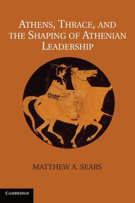 Athens, Thrace, and the Shaping of Athenian Leadership (Hardback)