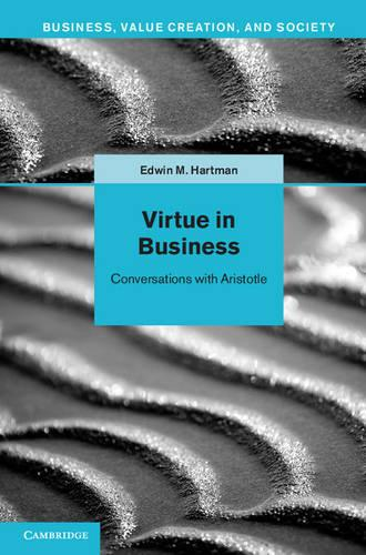 Virtue in Business: Conversations with Aristotle - Business, Value Creation, and Society (Hardback)