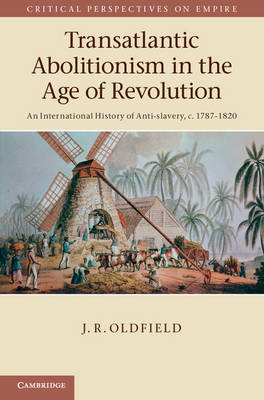Transatlantic Abolitionism in the Age of Revolution: An International History of Anti-slavery, c.1787-1820 - Critical Perspectives on Empire (Hardback)