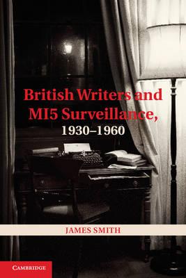 British Writers and MI5 Surveillance, 1930-1960 (Hardback)