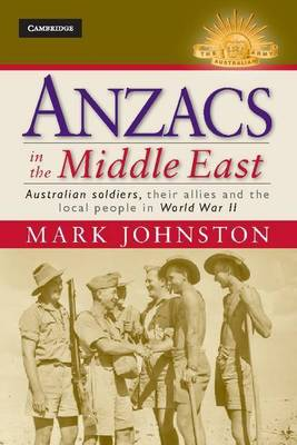 Anzacs in the Middle East: Australian Soldiers, their Allies and the Local People in World War II - Australian Army History Series (Hardback)