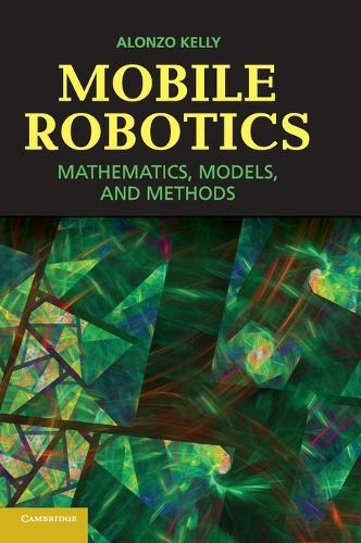 Mobile Robotics: Mathematics, Models, and Methods (Hardback)