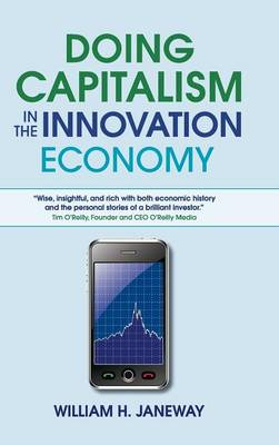 Doing Capitalism in the Innovation Economy: Markets, Speculation and the State (Hardback)
