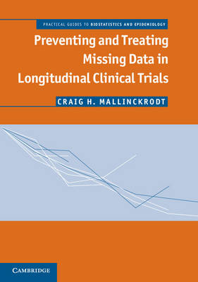 Preventing and Treating Missing Data in Longitudinal Clinical Trials: A Practical Guide - Practical Guides to Biostatistics and Epidemiology (Hardback)