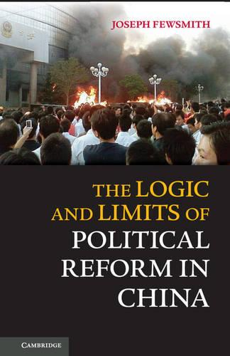 The Logic and Limits of Political Reform in China (Hardback)