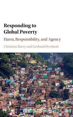 Responding to Global Poverty: Harm, Responsibility, and Agency (Hardback)