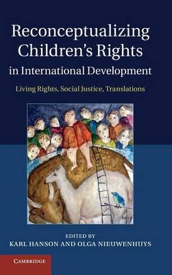 Reconceptualizing Children's Rights in International Development: Living Rights, Social Justice, Translations (Hardback)