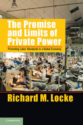 The Promise and Limits of Private Power: Promoting Labor Standards in a Global Economy - Cambridge Studies in Comparative Politics (Hardback)