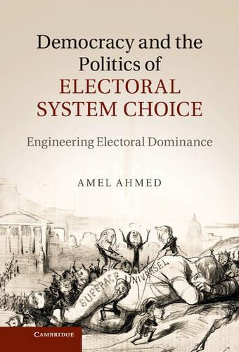 Democracy and the Politics of Electoral System Choice: Engineering Electoral Dominance (Hardback)