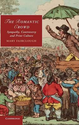 The Romantic Crowd: Sympathy, Controversy and Print Culture - Cambridge Studies in Romanticism 97 (Hardback)