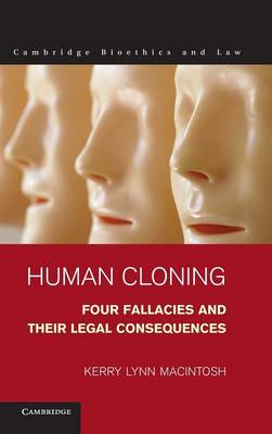 Human Cloning: Four Fallacies and their Legal Consequences - Cambridge Bioethics and Law 21 (Hardback)