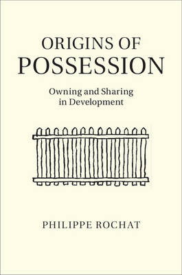 Origins of Possession: Owning and Sharing in Development (Hardback)