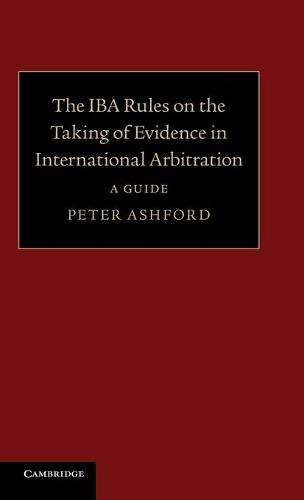 The IBA Rules on the Taking of Evidence in International Arbitration: A Guide (Hardback)