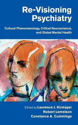 Re-Visioning Psychiatry: Cultural Phenomenology, Critical Neuroscience, and Global Mental Health (Hardback)