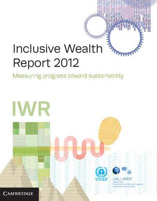 Inclusive Wealth Report 2012: Measuring Progress Toward Sustainability (Hardback)