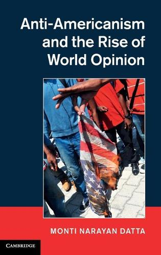 Anti-Americanism and the Rise of World Opinion: Consequences for the US National Interest (Hardback)