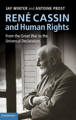 Rene Cassin and Human Rights: From the Great War to the Universal Declaration - Human Rights in History (Hardback)