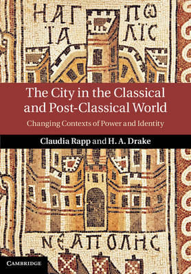 The City in the Classical and Post-Classical World: Changing Contexts of Power and Identity (Hardback)