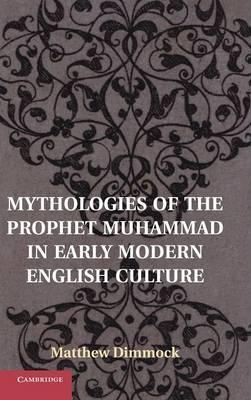 Mythologies of the Prophet Muhammad in Early Modern English Culture (Hardback)