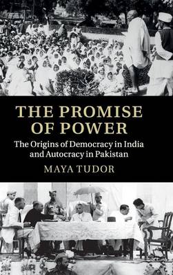 The Promise of Power: The Origins of Democracy in India and Autocracy in Pakistan (Hardback)
