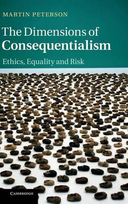The Dimensions of Consequentialism: Ethics, Equality and Risk (Hardback)