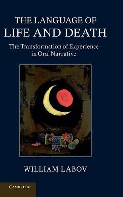The Language of Life and Death: The Transformation of Experience in Oral Narrative (Hardback)