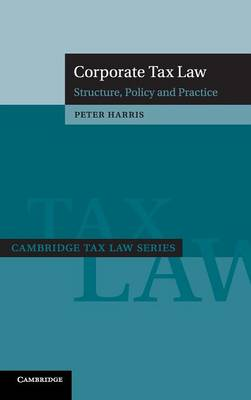 Corporate Tax Law: Structure, Policy and Practice - Cambridge Tax Law Series (Hardback)