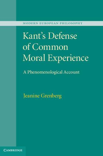Kant's Defense of Common Moral Experience: A Phenomenological Account - Modern European Philosophy (Hardback)