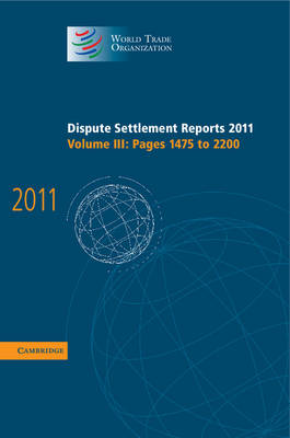 Dispute Settlement Reports 2011: Volume 3, Pages 1475-2200 - World Trade Organization Dispute Settlement Reports (Hardback)