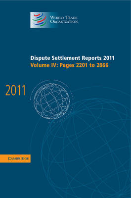 Dispute Settlement Reports 2011: Volume 4, Pages 2201-2866 - World Trade Organization Dispute Settlement Reports (Hardback)