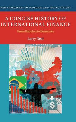 A Concise History of International Finance: From Babylon to Bernanke - New Approaches to Economic and Social History (Hardback)