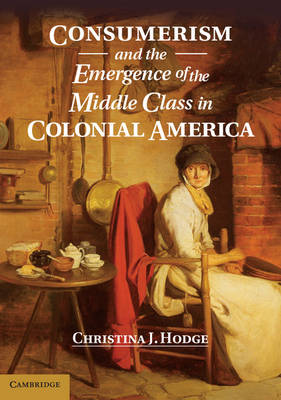 Consumerism and the Emergence of the Middle Class in Colonial America (Hardback)