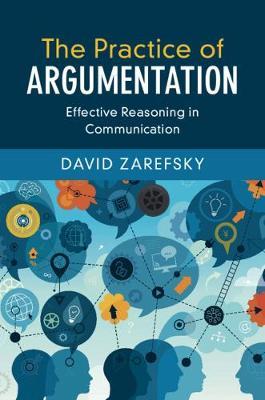 The Practice of Argumentation: Effective Reasoning in Communication (Hardback)