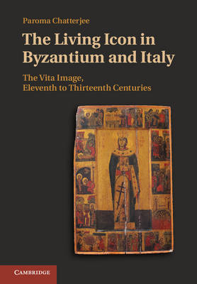 The Living Icon in Byzantium and Italy: The Vita Image, Eleventh to Thirteenth Centuries (Hardback)