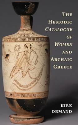 The Hesiodic Catalogue of Women and Archaic Greece (Hardback)