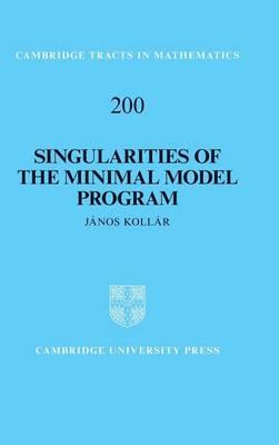 Singularities of the Minimal Model Program - Cambridge Tracts in Mathematics 200 (Hardback)