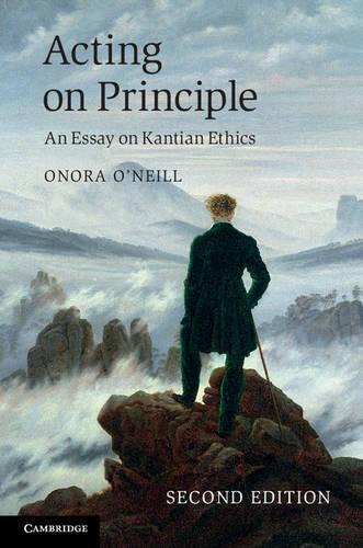 Acting on Principle: An Essay on Kantian Ethics (Hardback)