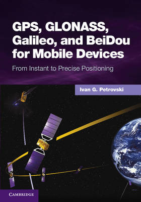 GPS, GLONASS, Galileo, and BeiDou for Mobile Devices: From Instant to Precise Positioning (Hardback)