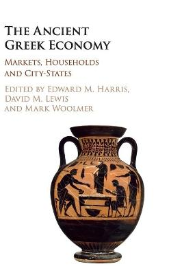 The Ancient Greek Economy: Markets, Households and City-States (Hardback)