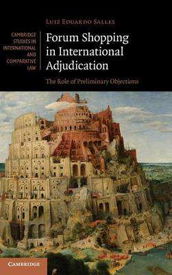 Cambridge Studies in International and Comparative Law: Forum Shopping in International Adjudication: The Role of Preliminary Objections Series Number 105 (Hardback)