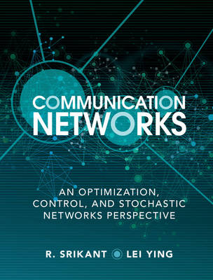 Communication Networks: An Optimization, Control, and Stochastic Networks Perspective (Hardback)