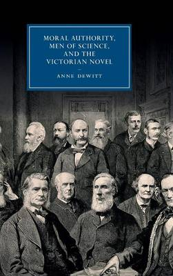 Cambridge Studies in Nineteenth-Century Literature and Culture: Moral Authority, Men of Science, and the Victorian Novel Series Number 84 (Hardback)