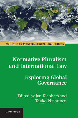 ASIL Studies in International Legal Theory: Normative Pluralism and International Law: Exploring Global Governance (Hardback)