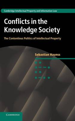 Cambridge Intellectual Property and Information Law: Conflicts in the Knowledge Society: The Contentious Politics of Intellectual Property Series Number 20 (Hardback)