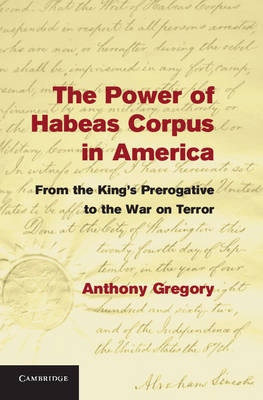 The Power of Habeas Corpus in America: From the King's Prerogative to the War on Terror (Hardback)
