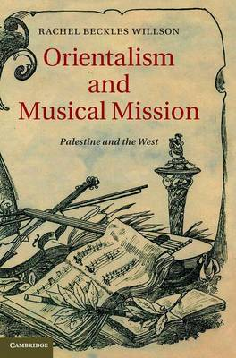 Orientalism and Musical Mission: Palestine and the West (Hardback)
