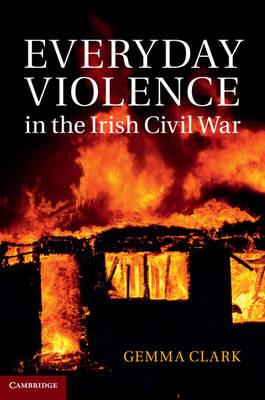 Everyday Violence in the Irish Civil War (Hardback)