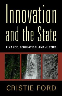 Innovation and the State: Finance, Regulation, and Justice (Hardback)