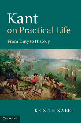 Kant on Practical Life: From Duty to History (Hardback)