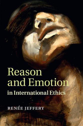 Reason and Emotion in International Ethics (Hardback)